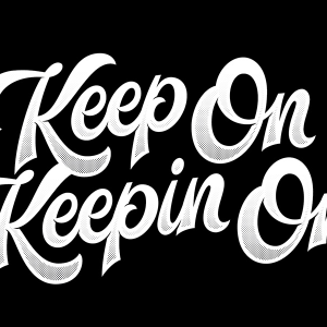 Keep on, Keeping on...